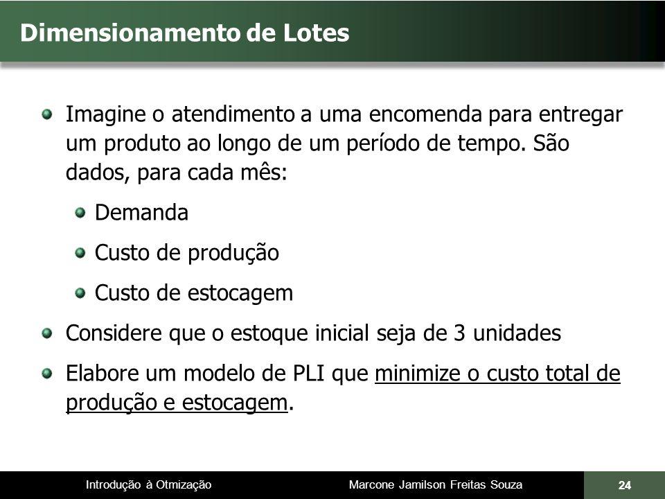 Introdução à Otmização Marcone Jamilson Freitas Souza Dimensionamento de Lotes Imagine o atendimento a uma encomenda para entregar um produto ao longo