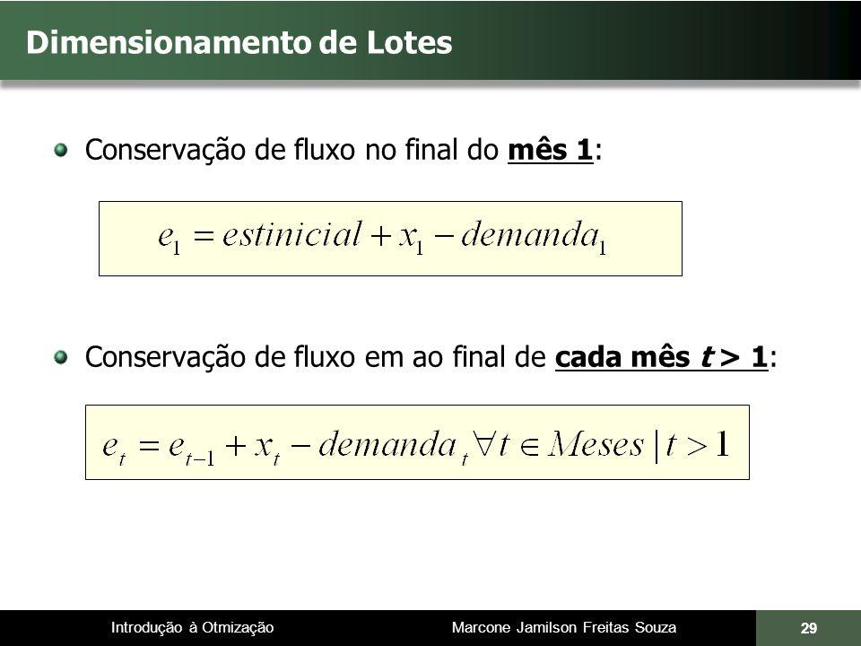 Introdução à Otmização Marcone Jamilson Freitas Souza Conservação de fluxo no final do mês 1: Conservação de fluxo em ao final de cada mês t > 1: Dimensionamento de Lotes 29