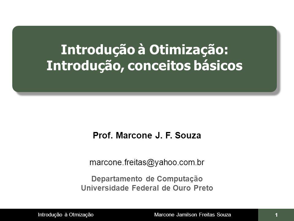 Introdução à Otmização Marcone Jamilson Freitas Souza 1 Introdução à Otimização: Introdução, conceitos básicos Prof. Marcone J. F. Souza marcone.freit