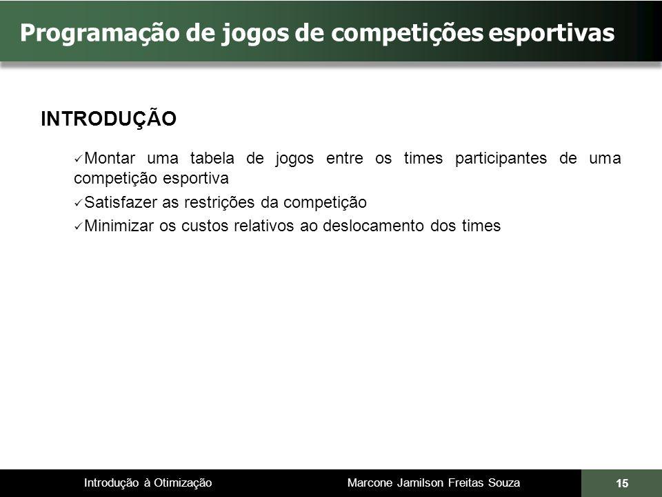 Introdução à Otimização Marcone Jamilson Freitas Souza 15 Programação de jogos de competições esportivas INTRODUÇÃO Montar uma tabela de jogos entre o