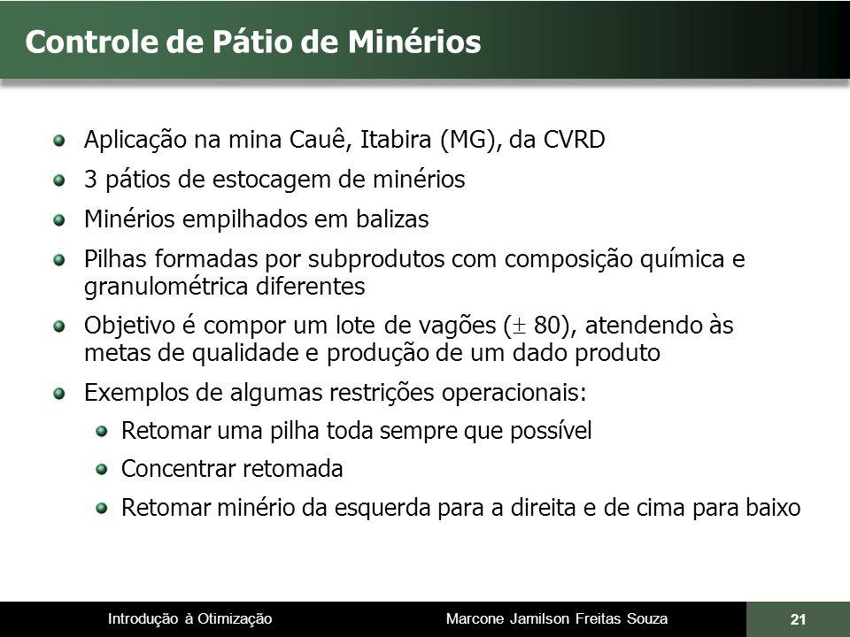 Introdução à Otimização Marcone Jamilson Freitas Souza 21 Controle de Pátio de Minérios Aplicação na mina Cauê, Itabira (MG), da CVRD 3 pátios de esto