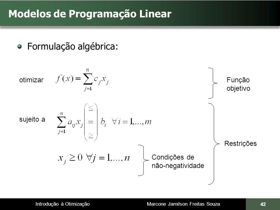 Introdução à Otimização Marcone Jamilson Freitas Souza 42 Modelos de Programação Linear Formulação algébrica: otimizar sujeito a Função objetivo Restr