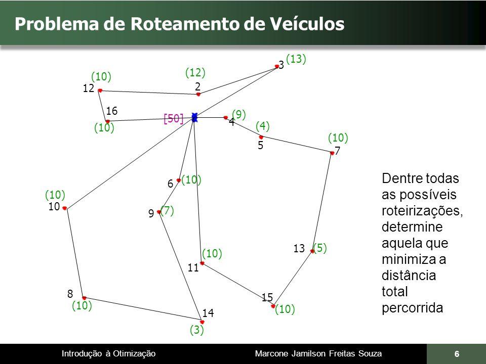 Introdução à Otimização Marcone Jamilson Freitas Souza 17 Programação de jogos de competições esportivas JUSTIFICATIVA DO TRABALHO Gastos com deslocamento Influência no desempenho dos times Enquadra-se na classe de problemas NP-difíceis Número de tabelas possíveis para uma competição envolvendo n times confrontando-se entre si em turnos completos (Concílio & Zuben (2002)): Competição com 20 participantes: 2,9062x10 130 tabelas possíveis (aprox.