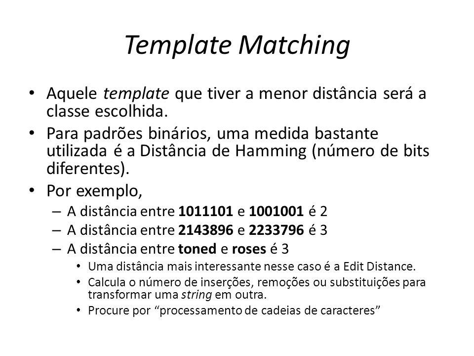 Template Matching Aquele template que tiver a menor distância será a classe escolhida. Para padrões binários, uma medida bastante utilizada é a Distân