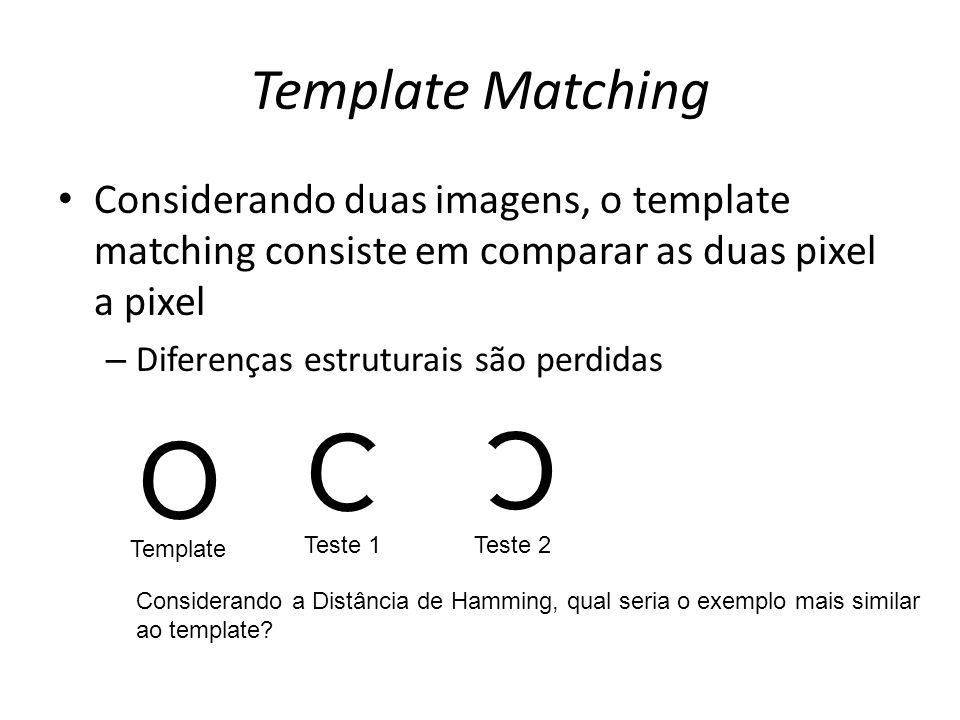 Template Matching Considerando duas imagens, o template matching consiste em comparar as duas pixel a pixel – Diferenças estruturais são perdidas O O