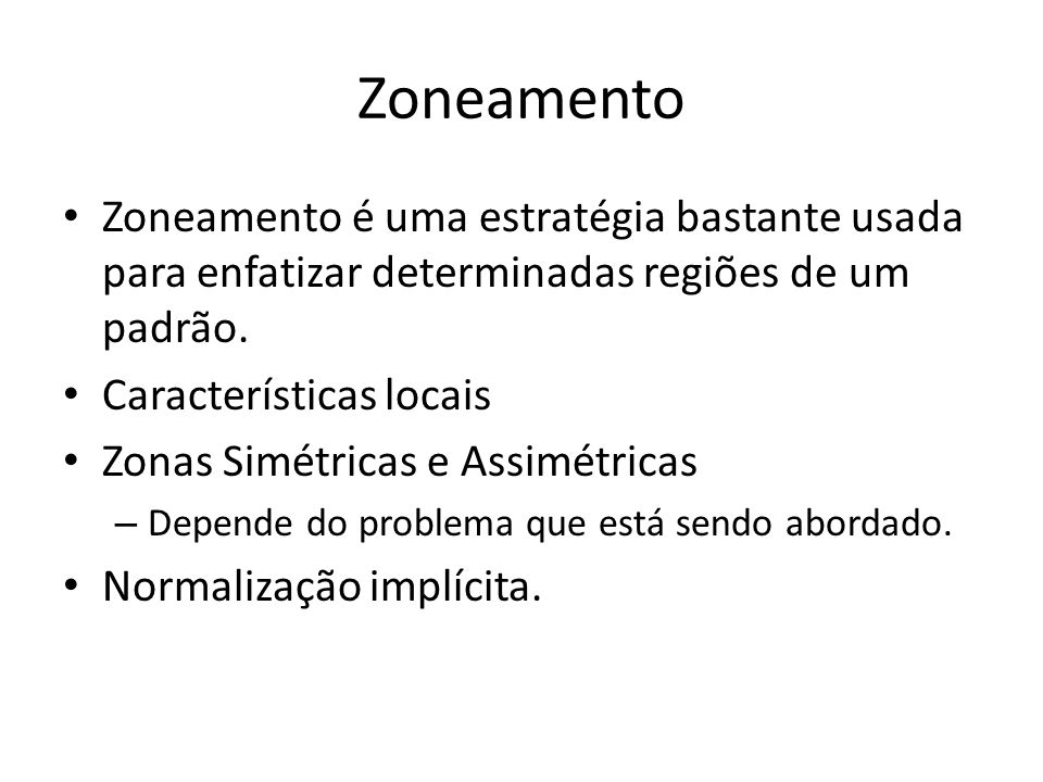 Zoneamento Zoneamento é uma estratégia bastante usada para enfatizar determinadas regiões de um padrão. Características locais Zonas Simétricas e Assi