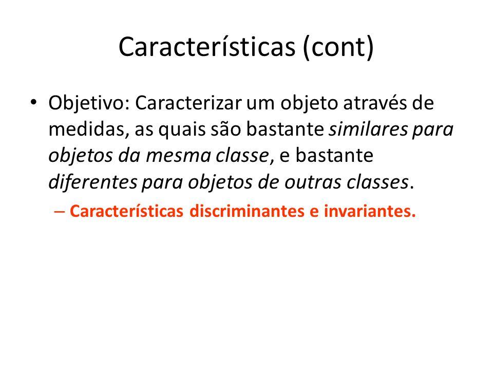 Características (cont) Globais – Extrair características de uma maneira holística.