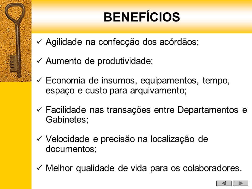 Agilidade na confecção dos acórdãos; Aumento de produtividade; Economia de insumos, equipamentos, tempo, espaço e custo para arquivamento; Facilidade