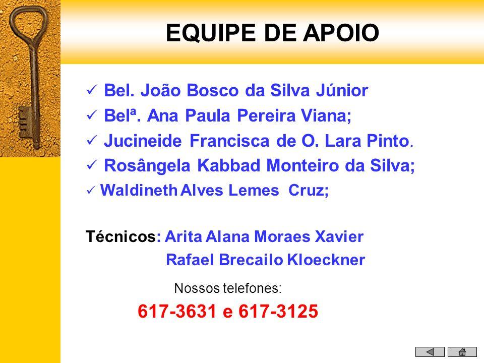 Bel. João Bosco da Silva Júnior Belª. Ana Paula Pereira Viana; Jucineide Francisca de O. Lara Pinto. Rosângela Kabbad Monteiro da Silva; Nossos telefo