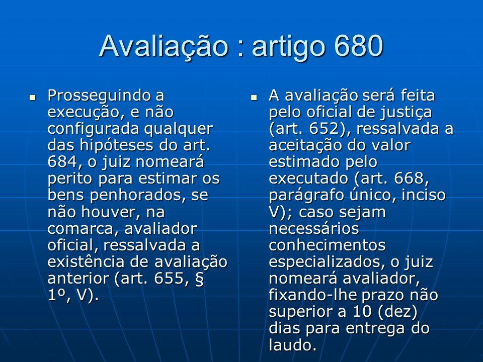 Avaliação : artigo 680 Prosseguindo a execução, e não configurada qualquer das hipóteses do art.