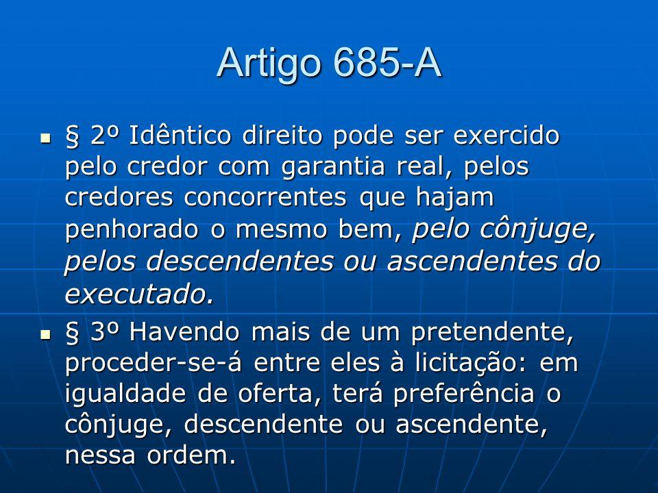 Artigo 685-A § 2º Idêntico direito pode ser exercido pelo credor com garantia real, pelos credores concorrentes que hajam penhorado o mesmo bem, pelo cônjuge, pelos descendentes ou ascendentes do executado.