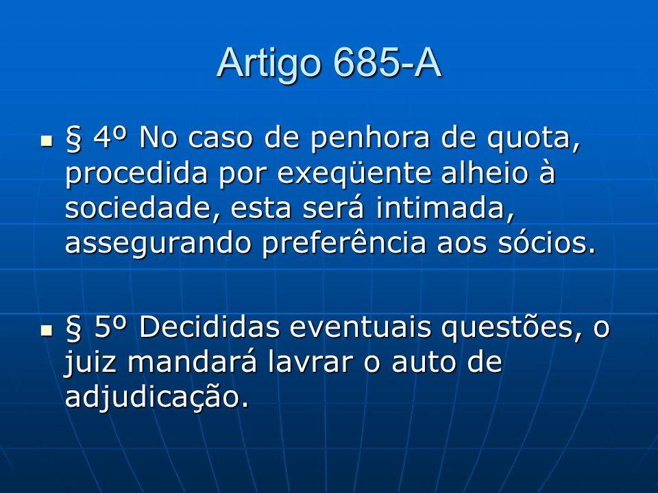 Artigo 685-A § 4º No caso de penhora de quota, procedida por exeqüente alheio à sociedade, esta será intimada, assegurando preferência aos sócios.