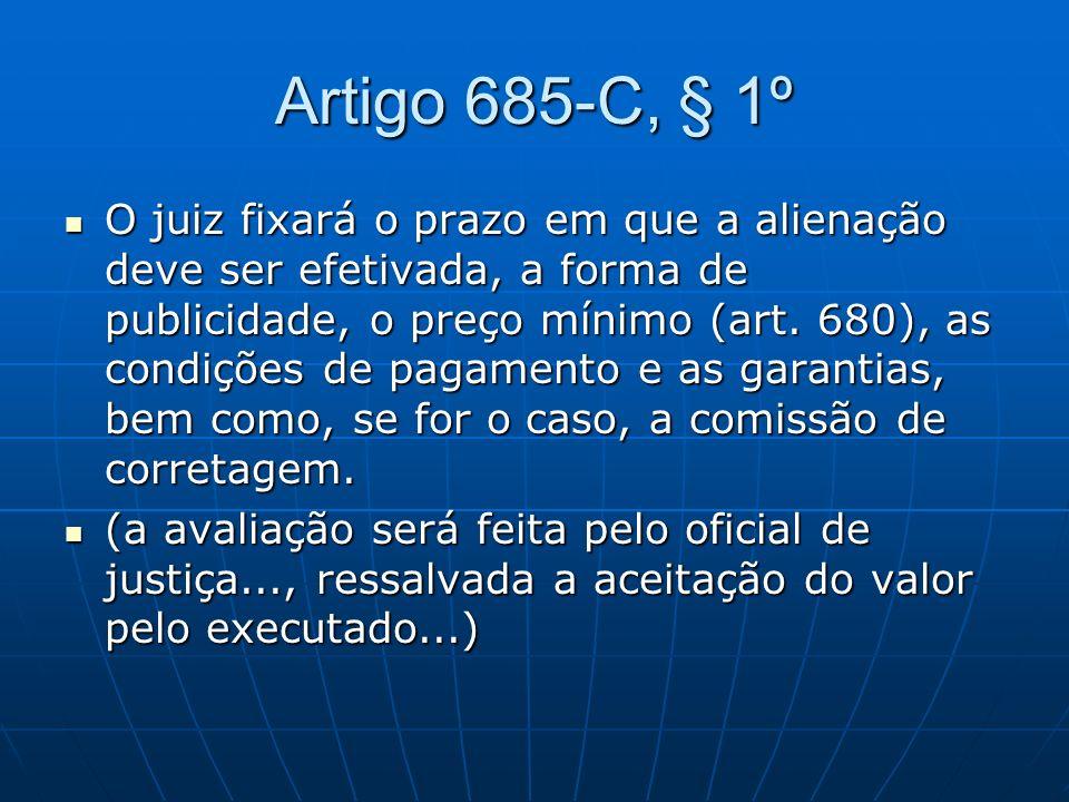 Artigo 685-C, § 1º O juiz fixará o prazo em que a alienação deve ser efetivada, a forma de publicidade, o preço mínimo (art.