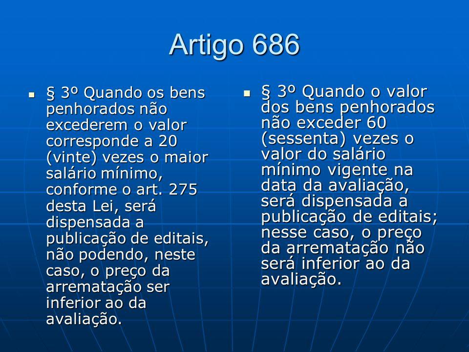 Artigo 686 § 3º Quando os bens penhorados não excederem o valor corresponde a 20 (vinte) vezes o maior salário mínimo, conforme o art.