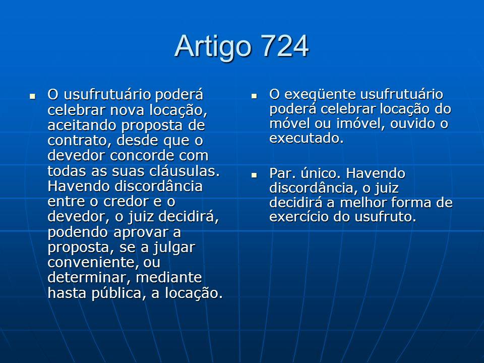 Artigo 724 O usufrutuário poderá celebrar nova locação, aceitando proposta de contrato, desde que o devedor concorde com todas as suas cláusulas.