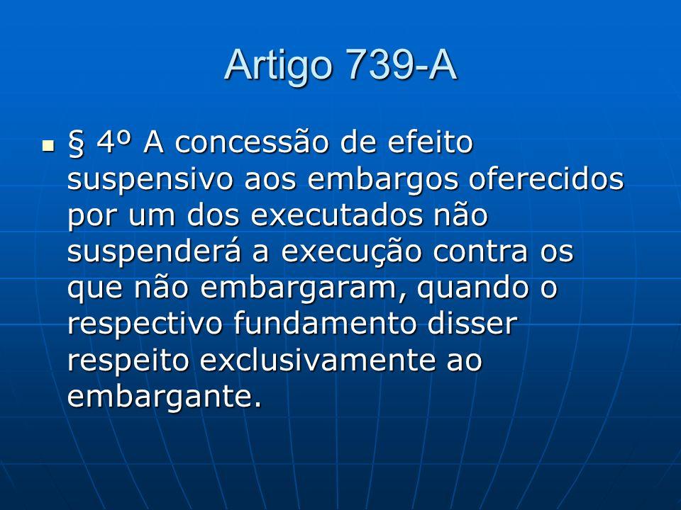 Artigo 739-A § 4º A concessão de efeito suspensivo aos embargos oferecidos por um dos executados não suspenderá a execução contra os que não embargaram, quando o respectivo fundamento disser respeito exclusivamente ao embargante.