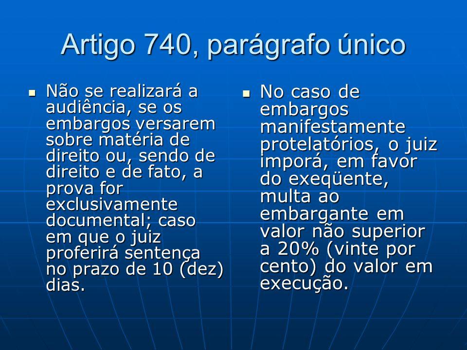 Artigo 740, parágrafo único Não se realizará a audiência, se os embargos versarem sobre matéria de direito ou, sendo de direito e de fato, a prova for exclusivamente documental; caso em que o juiz proferirá sentença no prazo de 10 (dez) dias.