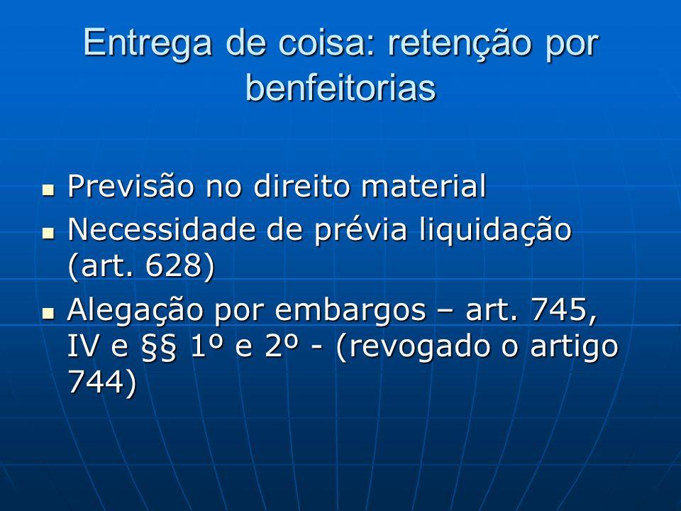Entrega de coisa: retenção por benfeitorias Previsão no direito material Previsão no direito material Necessidade de prévia liquidação (art.