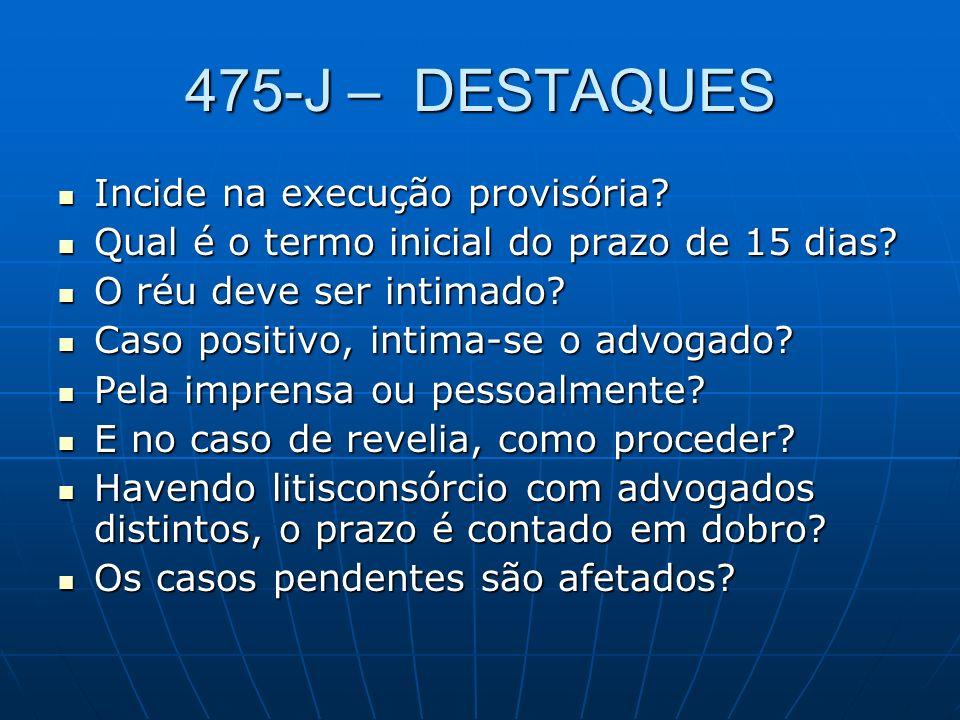 475-J – DESTAQUES Incide na execução provisória.Incide na execução provisória.