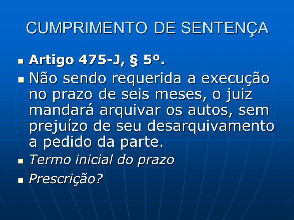 CUMPRIMENTO DE SENTENÇA Artigo 475-J, § 5º.Artigo 475-J, § 5º.