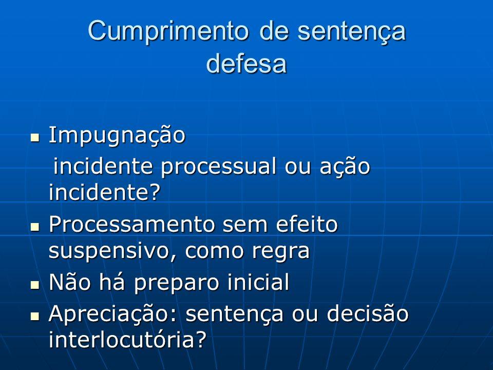 Cumprimento de sentença defesa Impugnação Impugnação incidente processual ou ação incidente.