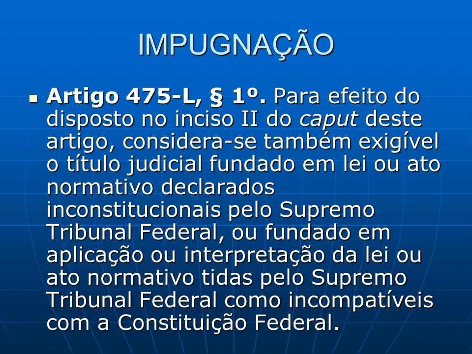 IMPUGNAÇÃO Artigo 475-L, § 1º.