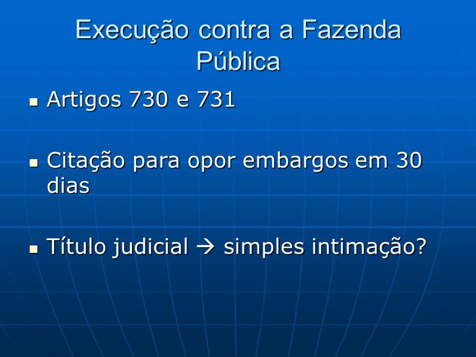 Execução contra a Fazenda Pública Artigos 730 e 731 Artigos 730 e 731 Citação para opor embargos em 30 dias Citação para opor embargos em 30 dias Título judicial simples intimação.