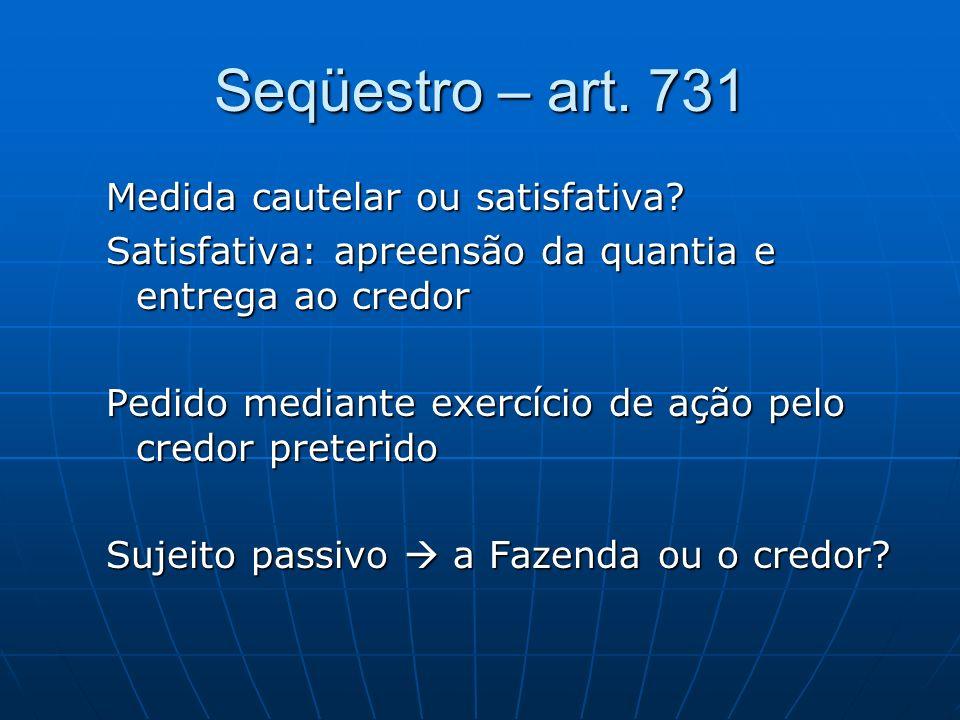 Seqüestro – art.731 Medida cautelar ou satisfativa.