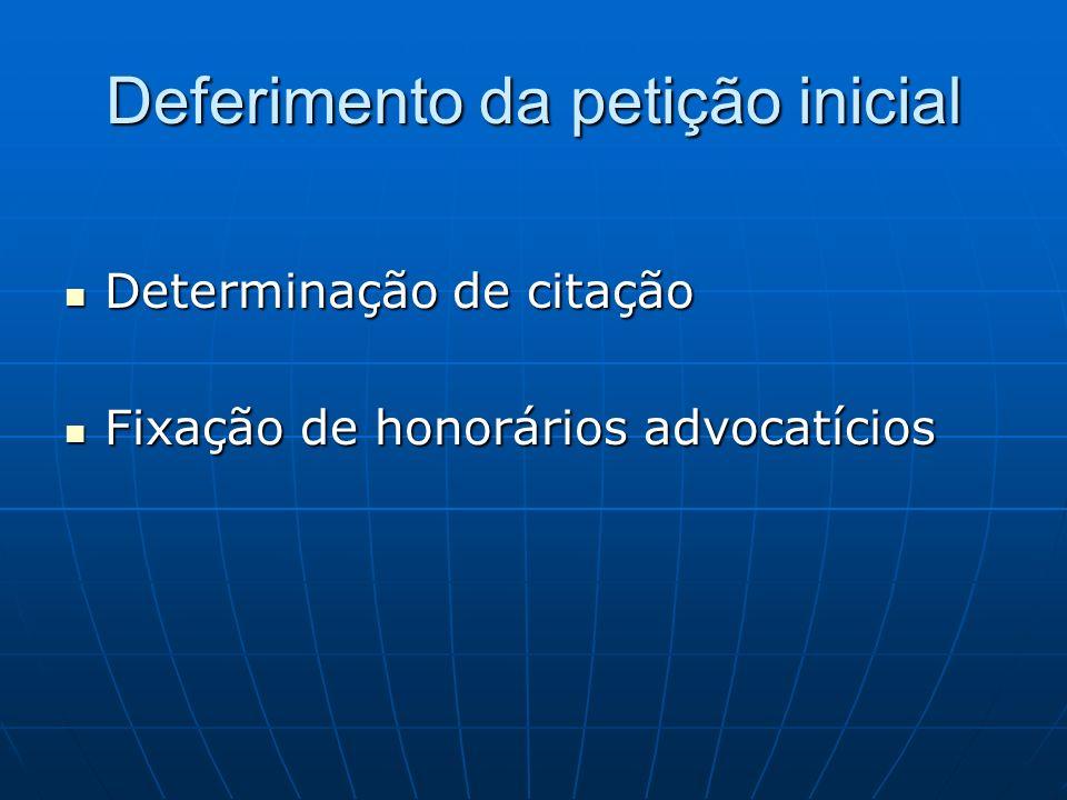 Deferimento da petição inicial Determinação de citação Determinação de citação Fixação de honorários advocatícios Fixação de honorários advocatícios