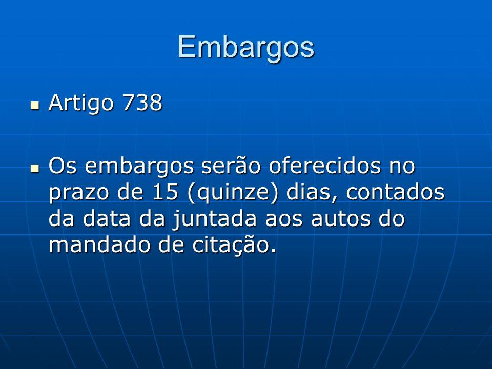 Embargos Artigo 738 Artigo 738 Os embargos serão oferecidos no prazo de 15 (quinze) dias, contados da data da juntada aos autos do mandado de citação.