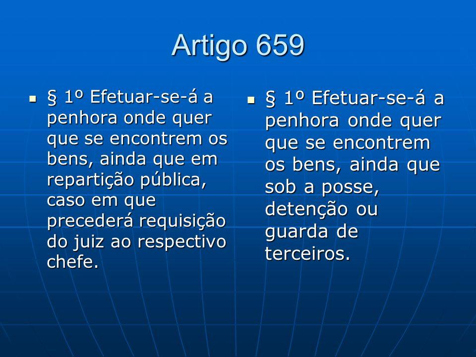 Artigo 659 § 1º Efetuar-se-á a penhora onde quer que se encontrem os bens, ainda que em repartição pública, caso em que precederá requisição do juiz ao respectivo chefe.