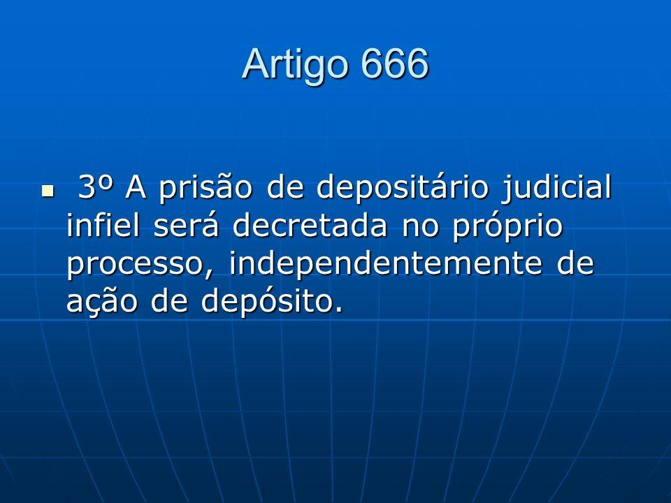 Artigo 666 3º A prisão de depositário judicial infiel será decretada no próprio processo, independentemente de ação de depósito.