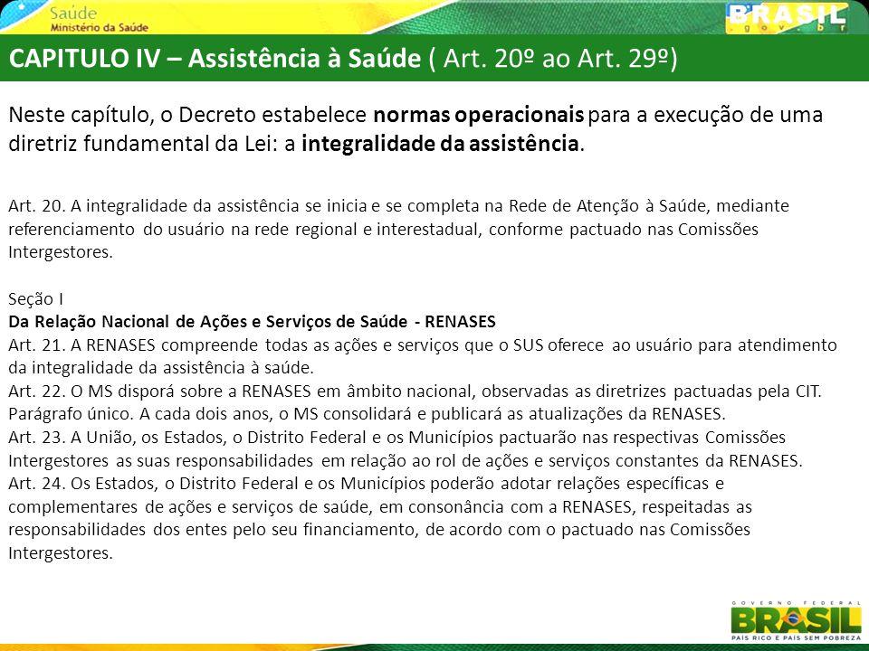 CAPITULO IV – Assistência à Saúde ( Art. 20º ao Art. 29º) Neste capítulo, o Decreto estabelece normas operacionais para a execução de uma diretriz fun