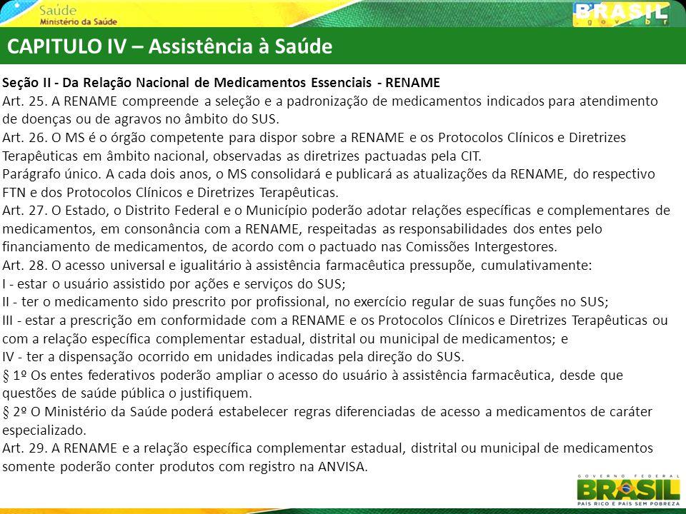 CAPITULO IV – Assistência à Saúde Seção II - Da Relação Nacional de Medicamentos Essenciais - RENAME Art. 25. A RENAME compreende a seleção e a padron