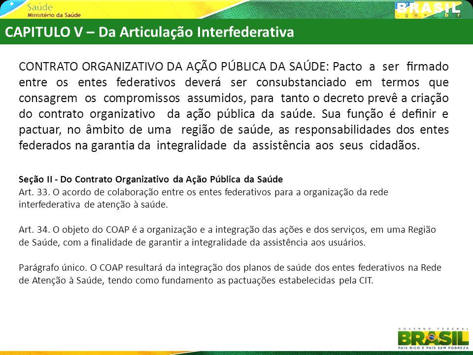 17 CAPITULO V – Da Articulação Interfederativa CONTRATO ORGANIZATIVO DA AÇÃO PÚBLICA DA SAÚDE: Pacto a ser rmado entre os entes federativos deverá ser