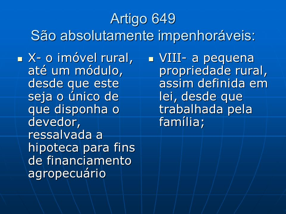 Artigo 649 São absolutamente impenhoráveis: X- o imóvel rural, até um módulo, desde que este seja o único de que disponha o devedor, ressalvada a hipo
