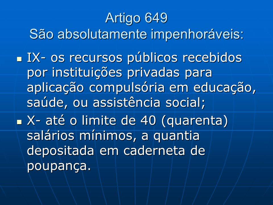 Artigo 649 São absolutamente impenhoráveis: IX- os recursos públicos recebidos por instituições privadas para aplicação compulsória em educação, saúde