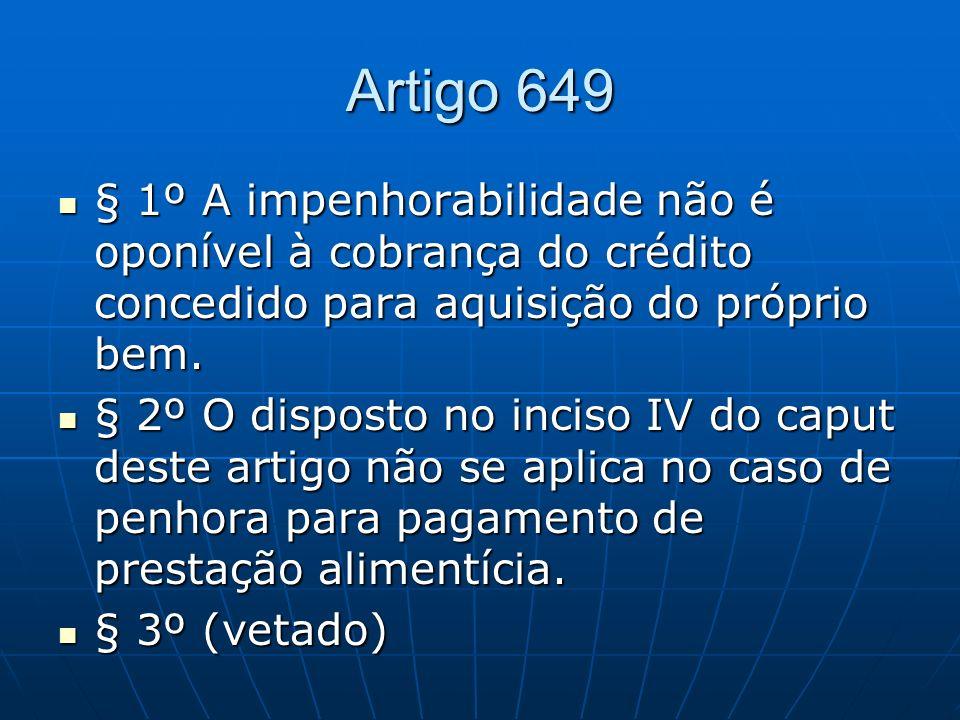 Artigo 649 § 1º A impenhorabilidade não é oponível à cobrança do crédito concedido para aquisição do próprio bem. § 1º A impenhorabilidade não é oponí