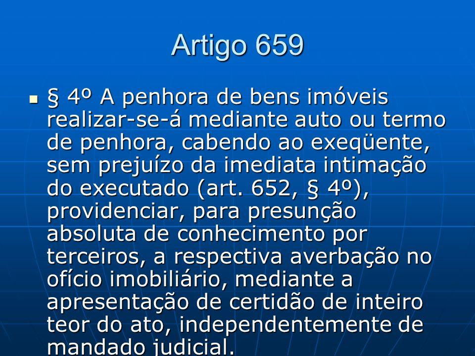 Artigo 659 § 4º A penhora de bens imóveis realizar-se-á mediante auto ou termo de penhora, cabendo ao exeqüente, sem prejuízo da imediata intimação do