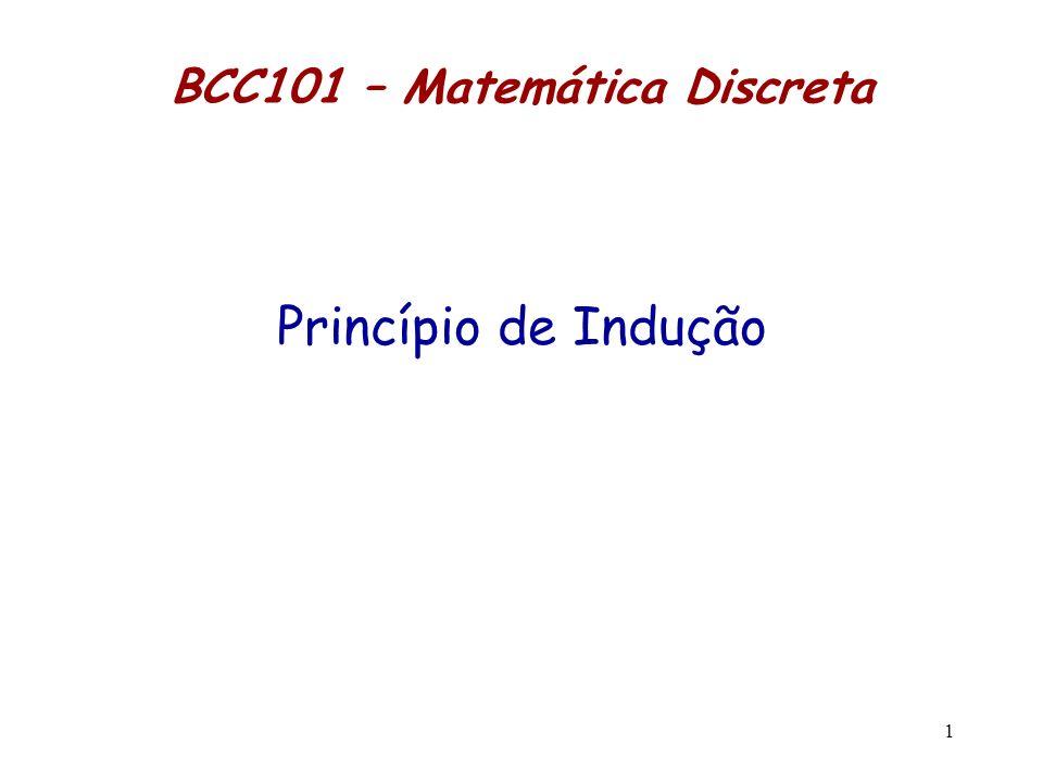 1 BCC101 – Matemática Discreta Princípio de Indução