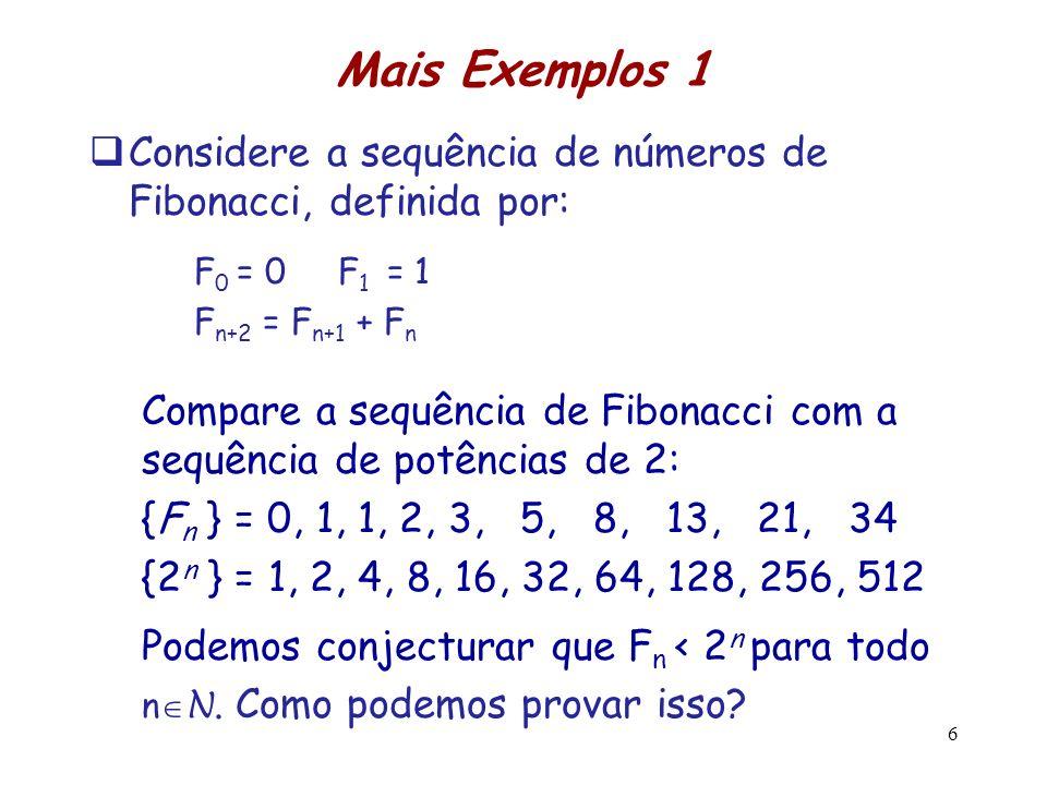 Mais Exemplos 1 Considere a sequência de números de Fibonacci, definida por: F 0 = 0 F 1 = 1 F n+2 = F n+1 + F n Compare a sequência de Fibonacci com