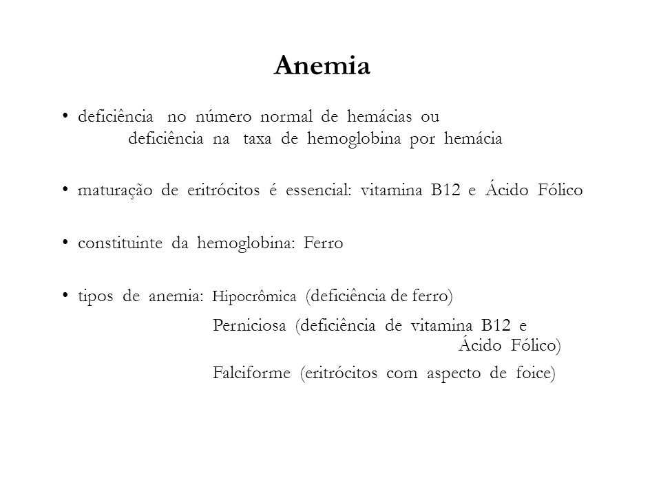 Anemia deficiência no número normal de hemácias ou deficiência na taxa de hemoglobina por hemácia maturação de eritrócitos é essencial: vitamina B12 e