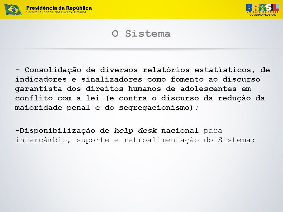 Presidência da República Secretaria Especial dos Direitos Humanos O Sistema - Consolidação de diversos relatórios estatísticos, de indicadores e sinal