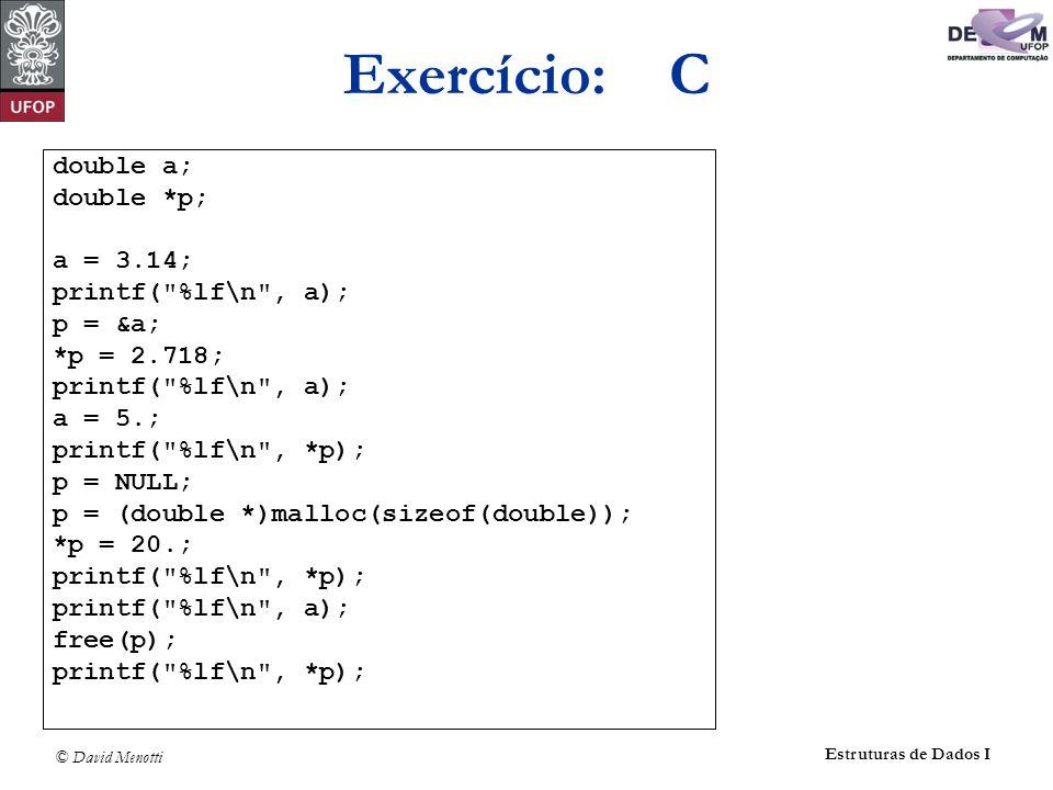 © David Menotti Estruturas de Dados I Exercício: C double a; double *p; a = 3.14; printf(
