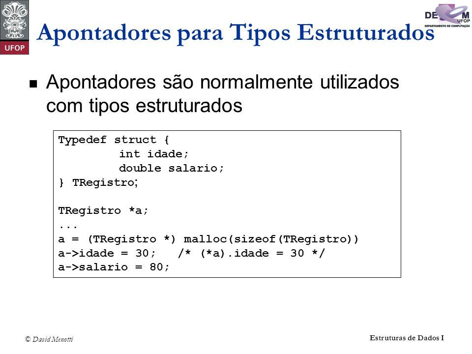 © David Menotti Estruturas de Dados I Apontadores para Tipos Estruturados Apontadores são normalmente utilizados com tipos estruturados Typedef struct