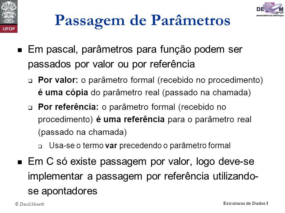 © David Menotti Estruturas de Dados I Passagem de Parâmetros Em pascal, parâmetros para função podem ser passados por valor ou por referência Por valo