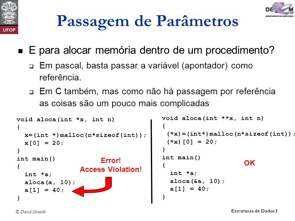 © David Menotti Estruturas de Dados I Passagem de Parâmetros E para alocar memória dentro de um procedimento? Em pascal, basta passar a variável (apon