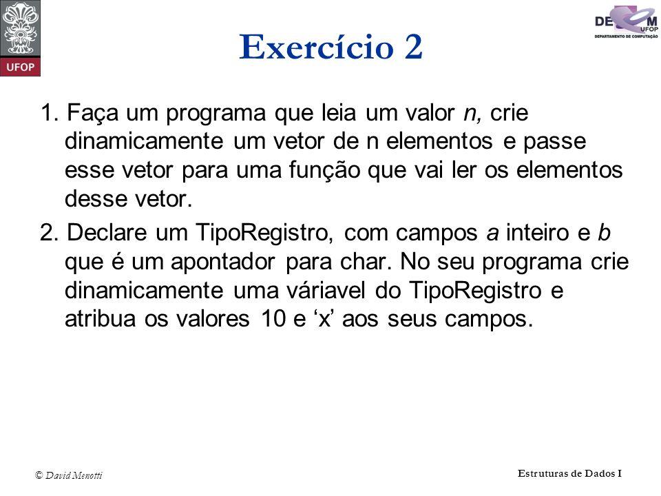 © David Menotti Estruturas de Dados I Exercício 2 1. Faça um programa que leia um valor n, crie dinamicamente um vetor de n elementos e passe esse vet