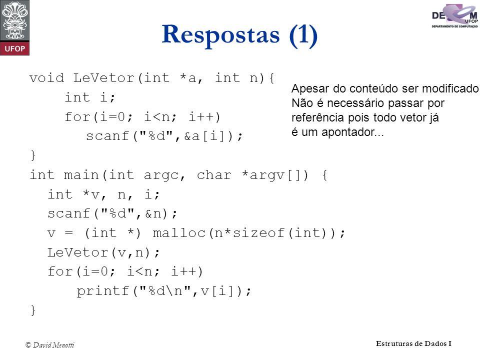 © David Menotti Estruturas de Dados I Respostas (1) void LeVetor(int *a, int n){ int i; for(i=0; i<n; i++) scanf(