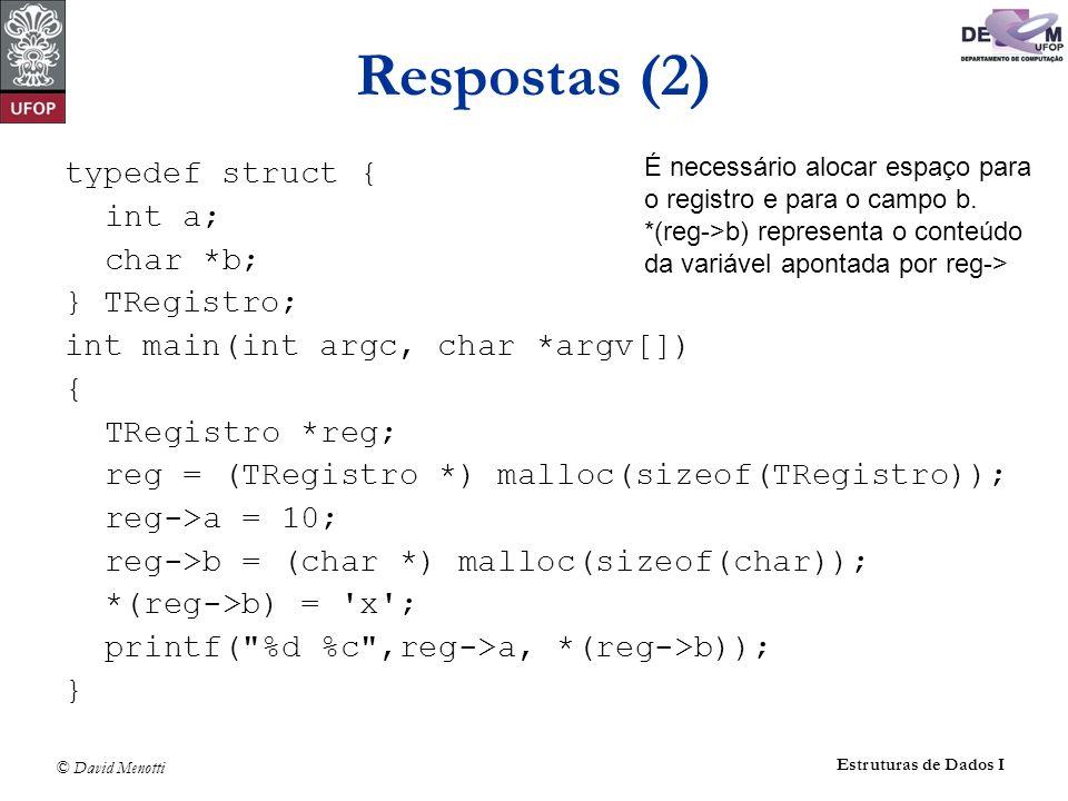 © David Menotti Estruturas de Dados I Respostas (2) typedef struct { int a; char *b; } TRegistro; int main(int argc, char *argv[]) { TRegistro *reg; r